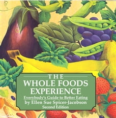 The Whole Foods Experience 2nd edition: Everybody's Guide to Better Eating