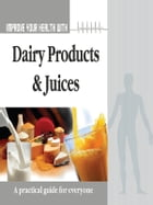 Improve Your Health With Dairy Product and Juices by Rajeev Sharma