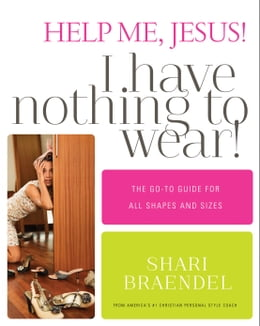 Book Help Me, Jesus! I Have Nothing to Wear!: The Go-To Guide for All Shapes and Sizes by Shari Braendel