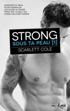 Strong: Sous ta peau [1] by Scarlett Cole