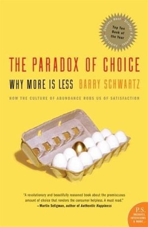 The Paradox of Choice Why More Is Less,  Revised Edition