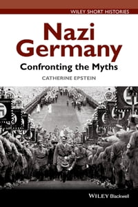 Nazi Germany: Confronting the Myths