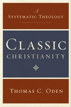 Classic Christianity: A Systematic Theology