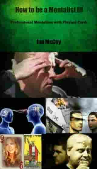 How to be a Mentalist III: Professional Mentalism with Playing Cards by Ian McCoy