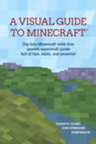 A Visual Guide to Minecraft®: Dig into Minecraft® with this (parent-approved) guide full of tips…