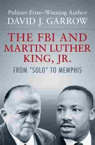 "The FBI and Martin Luther King, Jr.: From ""Solo"" to Memphis by David J. Garrow"