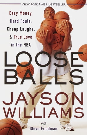 Loose Balls: Easy Money, Hard Fouls, Cheap Laughs, and True Love in the NBA by Jayson Williams