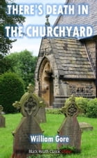 There's Death in the Churchyard by William Gore