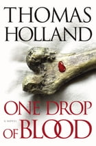 One Drop of Blood: A Novel by Thomas Holland