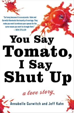 Book You Say Tomato, I Say Shut Up: A Love Story by Annabelle Gurwitch