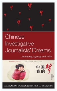 Chinese Investigative Journalists' Dreams: Autonomy, Agency, and Voice