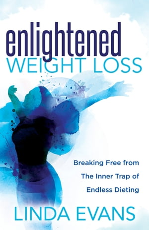 Enlightened Weight Loss: Breaking Free from The Inner Trap of Endless Dieting