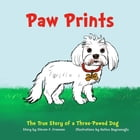 Paw Prints: The True Story of a Three-Pawed Dog by Steven  F. Freeman