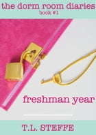 The Dorm Room Diaries: Freshman Year by T.L. Steffe