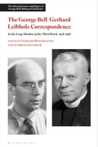 George Bell-Gerhard Leibholz Correspondence: In the Long Shadow of the Third Reich, 1938-1958 by Dr Andrew Chandler