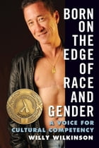 Born on the Edge of Race and Gender: A Voice for Cultural Competency by Willy Wilkinson