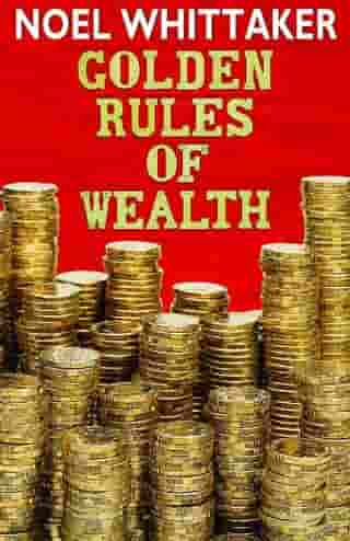 Golden Rules of Wealth by Noel Whittaker