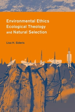 Book Environmental Ethics, Ecological Theology and Natural Selection: Suffering and Responsibility by Lisa Sideris