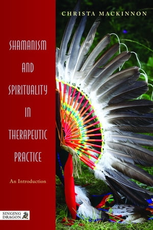 Shamanism and Spirituality in Therapeutic Practice An Introduction