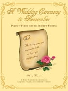 A Wedding Ceremony to Remember: Perfect Words for the Perfect Wedding by Martin Younkin
