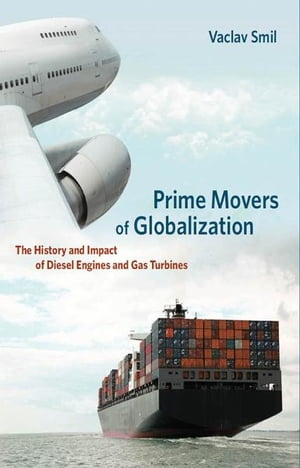 Prime Movers of Globalization The History and Impact of Diesel Engines and Gas Turbines