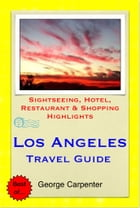 Los Angeles, California Travel Guide - Sightseeing, Hotel, Restaurant & Shopping Highlights (Illustrated) by George Carpenter