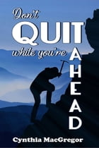 Don't Quit While You're Ahead by Cynthia MacGregor