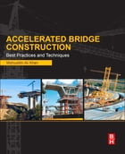 Accelerated Bridge Construction: Best Practices and Techniques by Mohiuddin Ali Khan