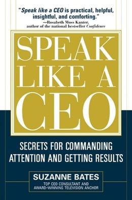 Book Speak Like a CEO: Secrets for Commanding Attention and Getting Results: Secrets for Communicating… by Bates, Suzanne
