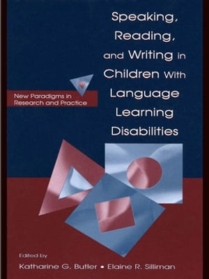 Speaking,  Reading,  and Writing in Children With Language Learning Disabilities New Paradigms in Research and Practice