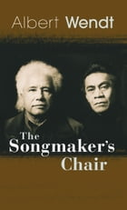 The Songmaker's Chair by Albert Wendt