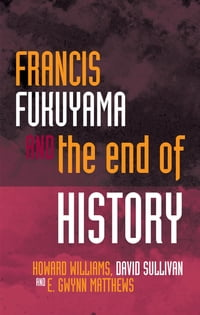 Francis Fukuyama: and the End of History