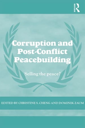 Corruption and Post-Conflict Peacebuilding Selling the Peace?