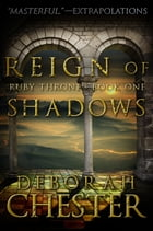Reign of Shadows: The Ruby Throne Trilogy - Book One by Deborah Chester