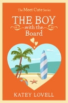 The Boy with the Board: A Short Story (The Meet Cute) by Katey Lovell