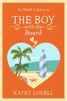 Book The Boy with the Board: A Short Story (The Meet Cute) by Katey Lovell