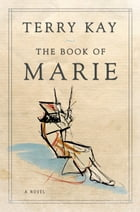 The Book of Marie: A Novel by Terry Kay