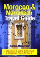 Morocco & Marrakech Travel Guide: Attractions, Eating, Drinking, Shopping & Places To Stay by Sandra MacKenzie