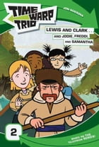 Time Warp Trio: Lewis and Clark...and Jodie, Freddi, and Samantha by Jon Scieszka