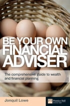 Be Your Own Financial Adviser: The comprehensive guide to wealth and financial planning by Jonquil Lowe
