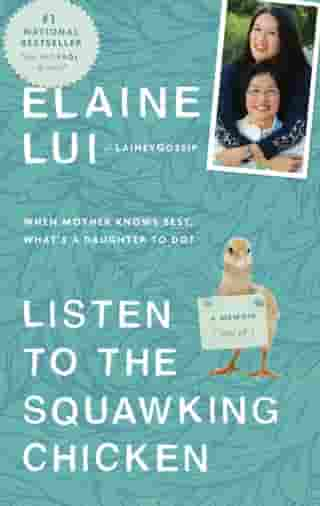 Listen to the Squawking Chicken: When Mother Knows Best, What's a Daughter To Do? A Memoir (Sort Of) by Elaine Lui