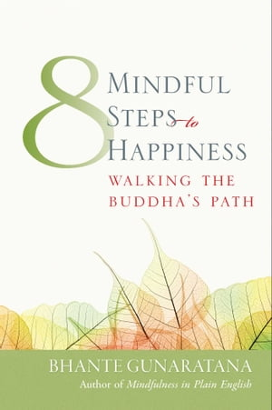Eight Mindful Steps to Happiness Walking the Buddha's Path