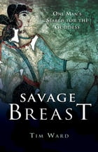 Savage Breast: One Man's Search for the Goddess
