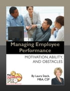 Managing Employee Performance: Motivation, Ability, and Obstacles by Laura Stack
