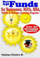 Getting Funds for Businesses, NGOs, MBA, Online & Distance Learning -Free for Developing Countries by Atejioye Oludare