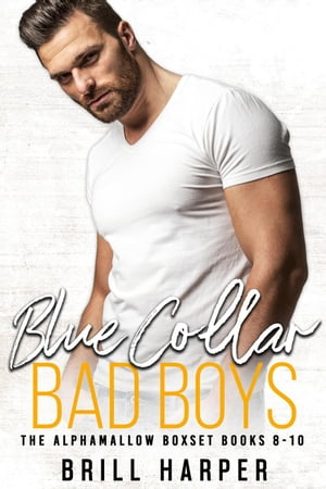 Blue Collar Bad Boys: Books 8-10: The Alphamallow Collection, #3 by Brill Harper