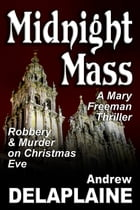 Midnight Mass: A Mary Freeman Thriller by Andrew Delaplaine