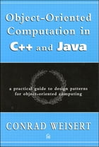 Object-Oriented Computation in C++ and Java: A Practical Guide to Design Patterns for Object-Oriented Computing by Conrad Weisert
