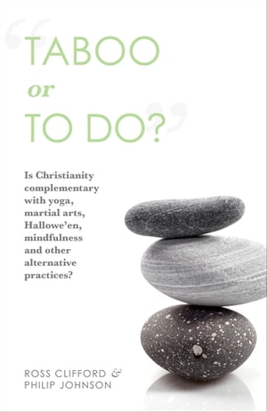 Taboo or to Do?: Is Christianity Complementary with Yoga, Martial Arts, Mindfulness, and Other Alternative Practices?
