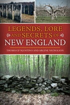 Legends, Lore and Secrets of New England by Thomas D'Agostino